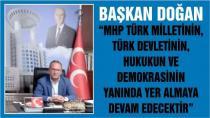 Başkan Doğan ''MHP Türk milletinin, Türk devletinin, hukukun ve demokrasinin yanında yer almaya devam edecektir''