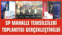 SP TEMSİLCİLER EĞİTİM TOPLANTISI GERÇEKLEŞTİRİLDİ