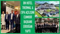 BN Hotel Thermal & SPA Açılışını Cumhurbaşkanı Erdoğan Yaptı